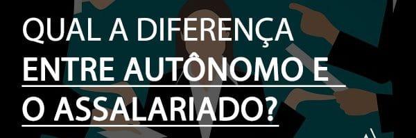 Qual a diferença entre um trabalhador comum e um autônomo?