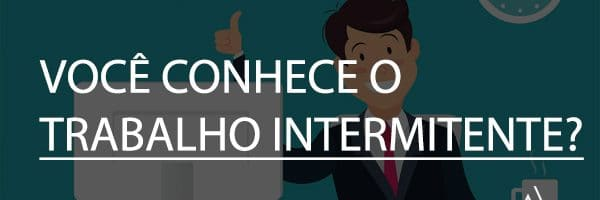 Você conhece o trabalho intermitente?